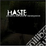 Pursuit in the face of consequ cd musicale di Haste