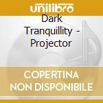 PROJECTOR cd musicale di Tranquillity Dark