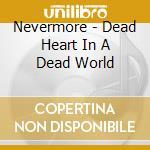 DEAD HEART, IN A DEAD WORLD cd musicale di NEVERMORE