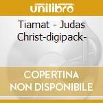 Tiamat - Judas Christ-digipack- cd musicale di Tiamat