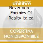 Nevermore - Enemies Of Reality-ltd.ed. cd musicale