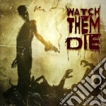 Watch Them Die - Watch Them Die cd musicale di WATCH THEM DIE