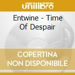 Time of despair cd musicale di Entwine