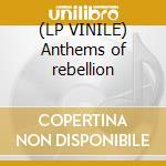 (LP VINILE) Anthems of rebellion lp vinile