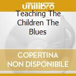 TEACHING THE CHILDREN THE BLUES cd musicale di CHURCH OF CONFIDENCE