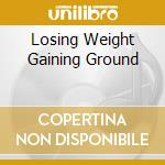 LOSING WEIGHT GAINING GROUND cd musicale di VENEREA