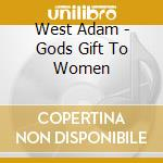 West Adam - Gods Gift To Women cd musicale di ADAM WEST