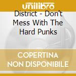 DON'T MESS WITH THE HARD PUNKS cd musicale di DISTRICT