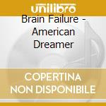 American dreamer cd musicale di Failure Brain