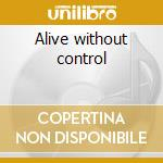 Alive without control cd musicale di Halos Black