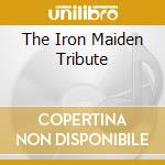 THE IRON MAIDEN TRIBUTE cd musicale di ARTISTI VARI