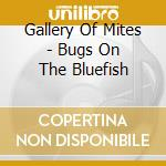 BUGS ON THE BLUEFISH cd musicale di GALLERY OF MITES