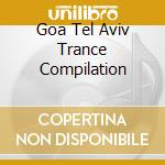 GOA TEL AVIV TRANCE COMPILATION cd musicale di ARTISTI VARI
