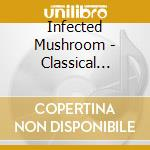 Infected Mushroom - Classical Mushroom cd musicale di Mushroom Infected