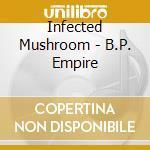 B.P. EMPIRE cd musicale di INFECTED MUSHROOM