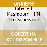 I'm the supervisor cd musicale di Mushroom Infected