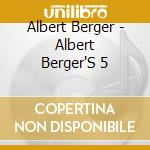 ALBERT BERGER'S 5 cd musicale di ALBERT BERGER