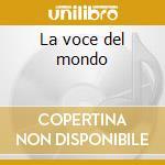 La voce del mondo cd musicale di Tiziana Ghiglioni