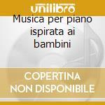 Musica per piano ispirata ai bambini cd musicale