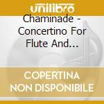 Chaminade - Concertino For Flute And Orchestra cd musicale