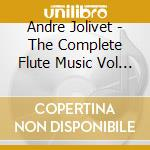 Jolivet - The Complete Flute Music Vol 2 cd musicale