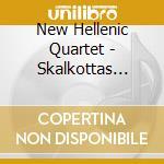 New Hellenic Quartet - Skalkottas Nikos - Chamber Music cd musicale