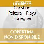 Plays honegger cd musicale di Christian Poltera