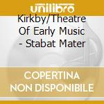 Kirkby/Theatre Of Early Music - Stabat Mater cd musicale di Emma Kirkby