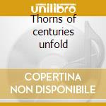Thorns of centuries unfold cd musicale