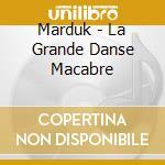 Marduk - La Grande Danse Macabre cd musicale di MARDUK