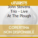 LIVE AT THE PLOUGH cd musicale di STEVENS JOHN TRIO