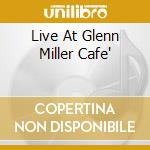LIVE AT GLENN MILLER CAFE' cd musicale di DOYLE ARTHUR