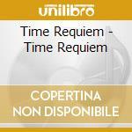 Time Requiem - Time Requiem cd musicale di Requiem Time