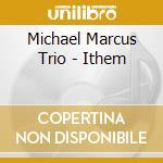 ITHEM cd musicale di MARCUS MICHAEL TRIO