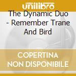 REMEMBER TRANE AND BIRD cd musicale di DYNAMIC DUO