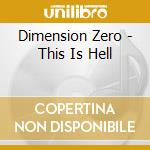 Dimension Zero - This Is Hell cd musicale di DIMENSION ZERO