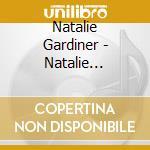 NATALIE GARDANER cd musicale di GARDINER NATALIE