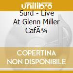 LIVE AT GLENN MILLER CAFFE' cd musicale di SURD