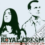 CD - ROYAL CREAM, THE - DEATH IS NOT A DESTINATION, IT'S A STATE cd musicale di The Royal cream