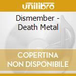 DEATH METAL cd musicale di DISMEMBER