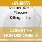 Dismember - Massive Killing..-digi- cd musicale di DISMEMBER