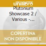Plutonium showcase vol.2 cd musicale