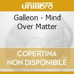 Mind over matter cd musicale di Galleon