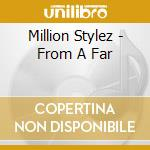 CD - MILLION STYLEZ - FROM A FAR cd musicale di MILLION STYLEZ