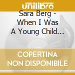 Sara Berg - When I Was A Young Child I Used To Feel Pleasure From Playing With Others cd musicale
