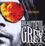 Beautiful Grey - Fine Forever cd musicale di Grey Beautiful
