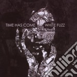 Time Has Come - White Fuzz cd musicale di TIME HAS COME
