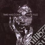 WHITE FUZZ cd musicale di TIME HAS COME