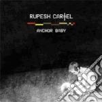 ANCHOR BABY                               cd musicale di Cartel Rupesh