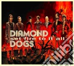 Set fire to it all cd musicale di Dogs Diamond